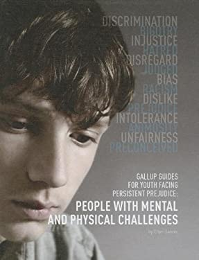 Gallup Guides for Youth Facing Persistent Prejudice: People with Mental and Physical Challenges 9781422224700