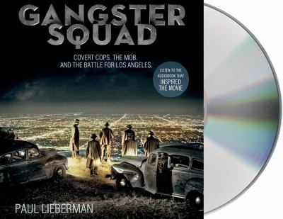 Gangster Squad: Covert Cops, the Mob, and the Battle for Los Angeles 9781427227102