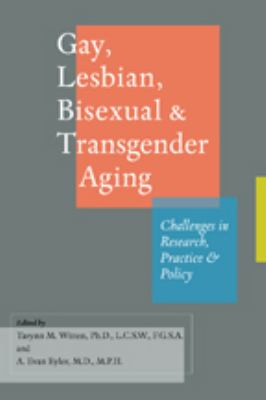 Gay, Lesbian, Bisexual, and Transgender Aging: Challenges in Research, Practice, and Policy 9781421403205