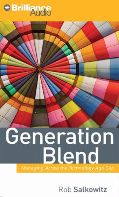 Generation Blend: Managing Across the Technology Age Gap 9781423360032