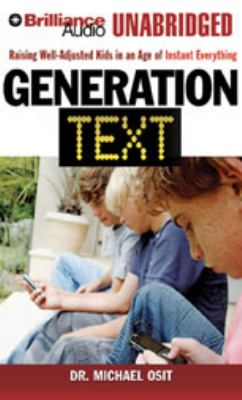 Generation Text: Raising Well-Adjusted Kids in an Age of Instant Everything 9781423364146