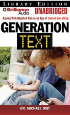 Generation Text: Raising Well-Adjusted Kids in an Age of Instant Everything 9781423364153