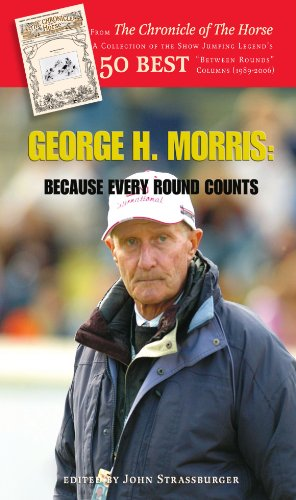 George H. Morris: Because Every Round Counts 9781425102647