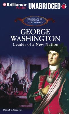 George Washington: Leader of a New Nation 9781423382003