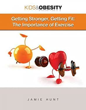 Getting Stronger, Getting Fit: The Importance of Exercise 9781422217092
