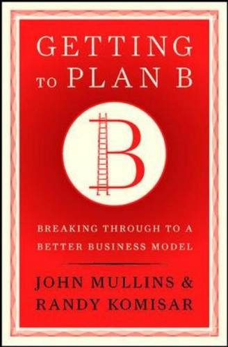 Getting to Plan B: Breaking Through to a Better Business Model 9781422126691