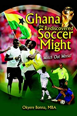 Ghana, the Rediscovered Soccer Might 9781425725761