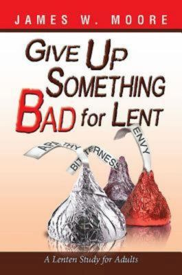 Give Up Something Bad for Lent: A Lenten Study for Adults 9781426753695