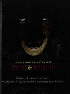Global Legends and Lore: Vampires and Werewolves Around the World 9781422218105