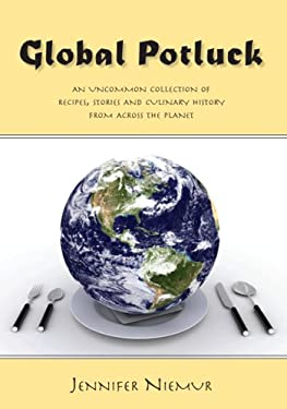 Global Potluck: An Uncommon Collection of Recipes, Stories and Culinary History from Across the Planet 9781425186104