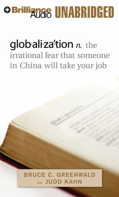 Globalization: The Irrational Fear That Someone in China Will Take Your Job 9781423360438