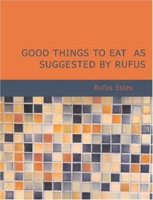 Good Things to Eat as Suggested by Rufus 9781426496851