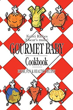 Gourmet Baby: Fresh, Fun & Healthy Recipes 9781425901387