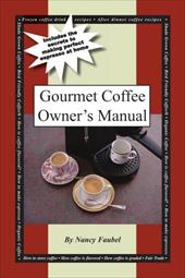 Gourmet Coffee Owner's Manual: Includes the Secrets to Making Perfect Espresso at Home 6325855