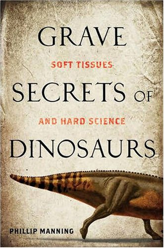 Grave Secrets of Dinosaurs: Soft Tissues and Hard Science 9781426203848