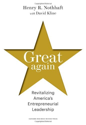 Great Again: Revitalizing America's Entrepreneurial Leadership 9781422158579