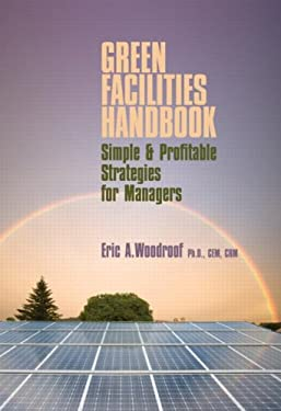 Green Facilities Handbook: Simple and Profitable Strategies for Managers 9781420084900