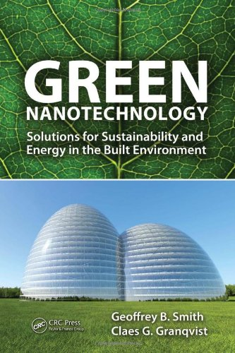 Green Nanotechnology: Solutions for Sustainability and Energy in the Built Environment 9781420085327