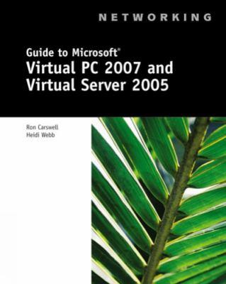 Guide to Microsoft Virtual PC 2007 and Virtual Server 2005 9781428321953