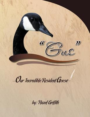 Gus: ---Our Incredible Resident Goose 9781426988387