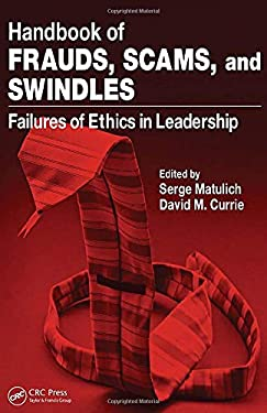 Handbook of Frauds, Scams, and Swindles: Failures of Ethics in Leadership 9781420072853
