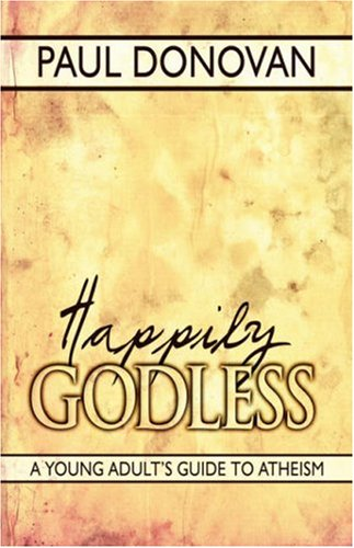 Happily Godless: A Young Adult's Guide to Atheism 9781424199631