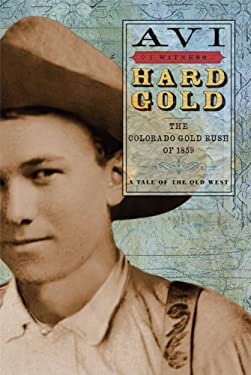 Hard Gold: The Colorado Gold Rush of 1859: A Tale of the Old West 9781423105190