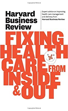 Harvard Business Review on Fixing Healthcare from Inside & Out 9781422162583