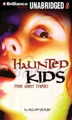 Haunted Kids: True Ghost Stories 9781423369127