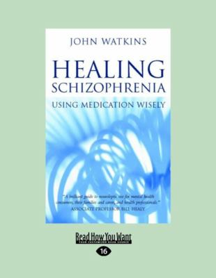Healing Schizophrenia: Using Medication Wisely (Large Print 16pt) 9781427086501