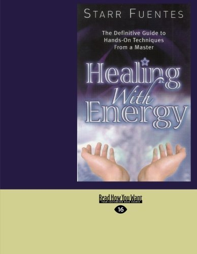 Healing with Energy: The Definitive Guide to Hands-On Techniques from a Master (Easyread Large Edition) 9781427097040