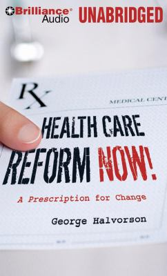 Health Care Reform Now!: A Prescription for Change 9781423369653
