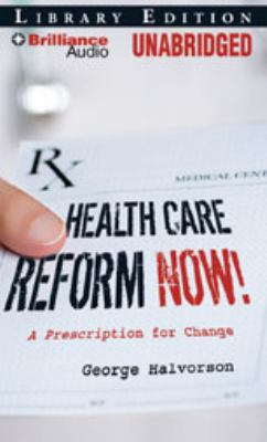 Health Care Reform Now!: A Prescription for Change 9781423369660