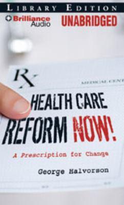 Health Care Reform Now!: A Prescription for Change