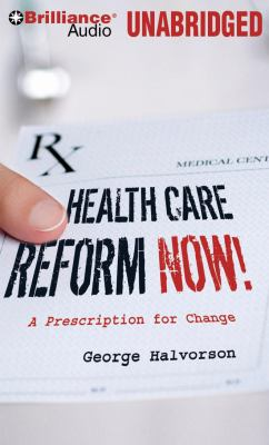 Health Care Reform Now!: A Prescription for Change 9781423369677