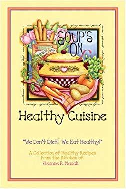 Healthy Cuisine: We Don't Diet! We Eat Healthy! 9781424159000