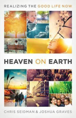 Heaven on Earth: Realizing the Good Life Now 9781426749049