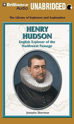 Henry Hudson: English Explorer of the Northwest Passage 9781423393870