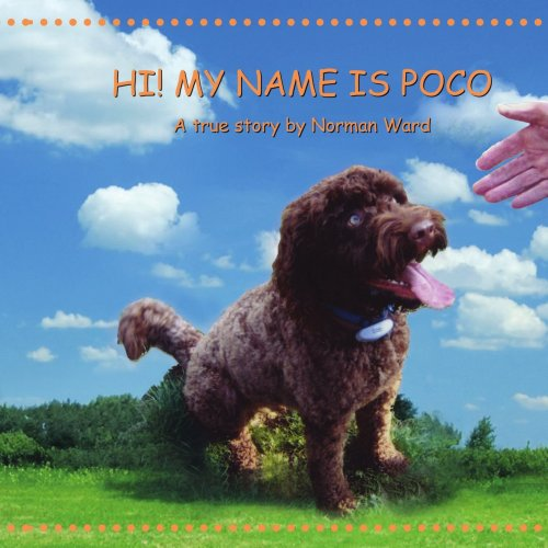 Hi! My Name Is Poco: A True Story by Norman Ward 9781425975845