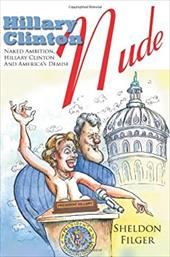 Hillary Clinton Nude: Naked Ambition, Hillary Clinton and America's Demise 6427515