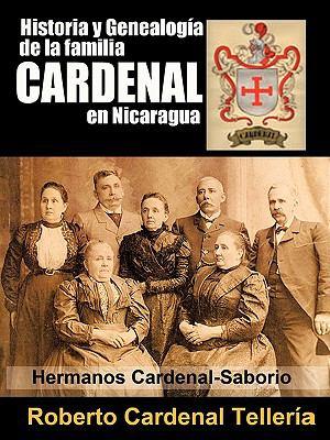 Historia y Genealogia de La Familia Cardenal En Nicaragua 9781426968600