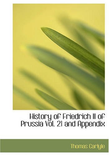 History of Friedrich II of Prussia, Volume 21 and Appendix 9781426402333