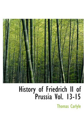 History of Friedrich II of Prussia, Volumes 13-15 9781426402302