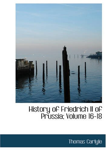 History of Friedrich II of Prussia, Volumes 16-18 9781426402319