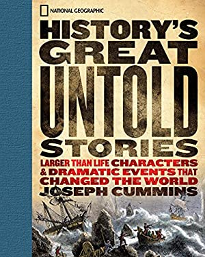 History's Great Untold Stories: The Larger Than Life Characters and Dramatic Events That Changed the World by Joseph Cummins