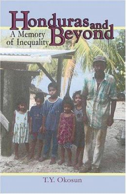 Honduras and Beyond: A Memory of Inequality 9781424132324
