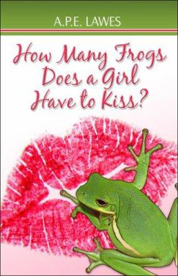How Many Frogs Does a Girl Have to Kiss? 9781424109739