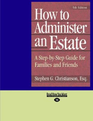 How to Administer an Estate: A Step-By-Step Guide for Families and Friends (Easyread Large Edition) 9781427095831
