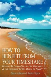 How to Benefit from Your Timeshare: Or How We Learned to Use Our Timeshare and Get Enjoyment for the Money We Spent!! (9781425950576 6426069) photo