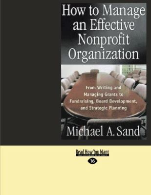 How to Manage an Effective Nonprofit Organization: From Writing and Managing Grants to Fundraising, Board Development, and Strategic Planning (Easyrea 9781427095916